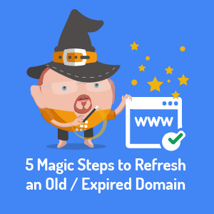 5 Magic Steps to Refresh an Old or Expired Domain