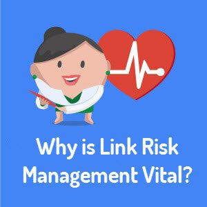 Why is Link Risk Management Vital?