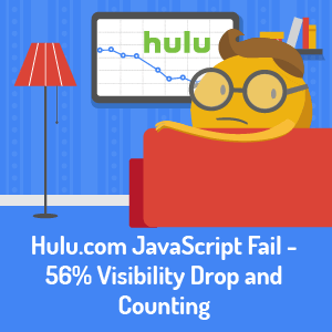 Hulu.com JavaScript Fail - 56% Visibility Drop and Counting