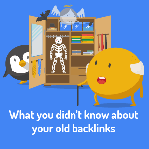 What you didn't know about your old backlinks